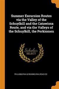 Summer Excursion Routes Via the Valley of the Schuylkill and the Catawissa Route, and Via the Valleys of the Schuylkill, the Perkiomen