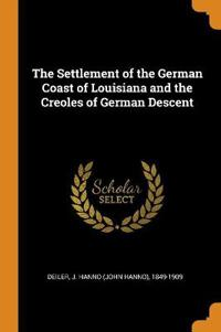 The Settlement of the German Coast of Louisiana and the Creoles of German Descent