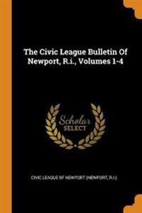 The Civic League Bulletin Of Newport, R.i., Volumes 1-4