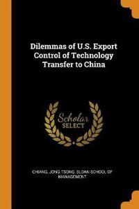Dilemmas of U.S. Export Control of Technology Transfer to China