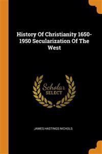 History Of Christianity 1650-1950 Secularization Of The West
