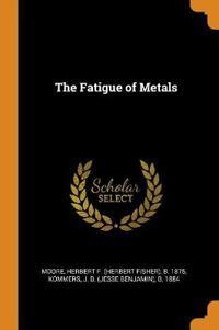 The Fatigue of Metals