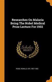 Researches on Malaria Being the Nobel Medical Prize Lecture for 1902
