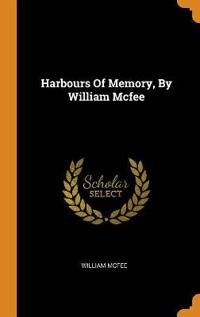 Harbours Of Memory, By William Mcfee
