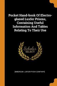 Pocket Hand-book Of Electro-glazed Luxfer Prisms, Containing Useful Information And Tables Relating To Their Use
