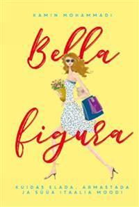 Bella figura. kuidas elada, armastada ja süüa itaalia moodi