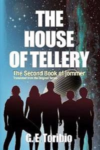 The House of Tellery - The Second Book of Jommer - Translated from the Original Terran