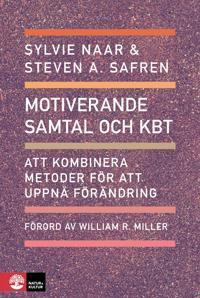 Motiverande samtal och KBT : Att kombinera metoder för att uppnå förändring - Sylvie Naar, Steven A. Safren pdf epub