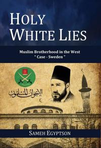 "Holy White Lies: Muslim Brotherhood in the West ""Case Sweden"""
