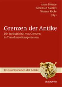 Grenzen Der Antike: Die Produktivität Von Grenzen in Transformationsprozessen