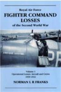 RAF Fighter Command Losses of Second World War: Operational Losses Aircraft and Crews 1939-1941