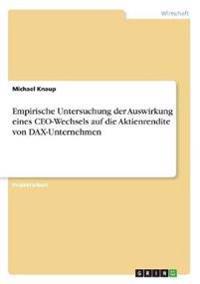 Empirische Untersuchung der Auswirkung eines CEO-Wechsels auf die Aktienrendite von DAX-Unternehmen