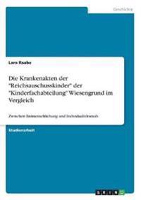 """Die Krankenakten der """"Reichsauschusskinder"""" der """"Kinderfachabteilung"""" Wiesengrund im Vergleich"""