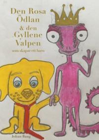 Den Rosa Ödlan och den Gyllene Valpen : som ville skapa ett barn tillsammans