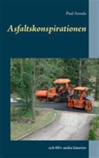 Asfaltskonspirationen : och 60+ andra kåserier - Paul Annala | Laserbodysculptingpittsburgh.com