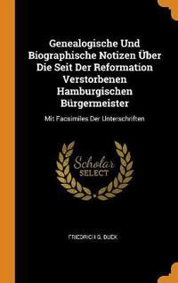 Genealogische Und Biographische Notizen  ber Die Seit Der Reformation Verstorbenen Hamburgischen B rgermeister