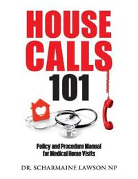 Housecalls 101: Policy and Procedure Manual for Medical Home Visits