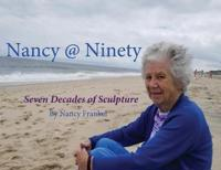 Nancy @ Ninety: Seven Decades of Sculpture by Nancy Frankel
