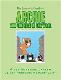 Archie and the Hole in the Wall: The Story of a Friendship