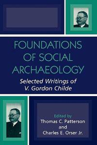 Foundations of Social Archaeology: Selected Writings of V. Gordon Childe