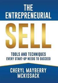 The Entrepreneurial Sell: Tools and Techniques Every Start-Up Needs to Succeed