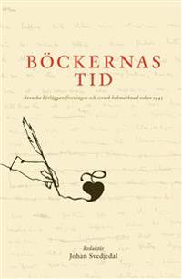 Böckernas tid: svenska förlägareföreningen och svensk bokmarknad sedan 1943