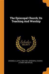 Episcopal Church; Its Teaching And Worship