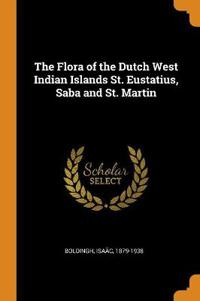 The Flora of the Dutch West Indian Islands St. Eustatius, Saba and St. Martin
