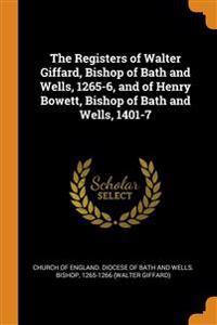 Registers of Walter Giffard, Bishop of Bath and Wells, 1265-6, and of Henry Bowett, Bishop of Bath and Wells, 1401-7