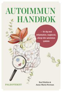 Autoimmun handbok: för dig med inflammation, magbesvär, allergi eller autoimmun sjukdom