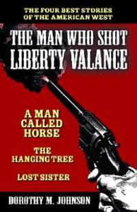 The Man Who Shot Liberty Valance: The Best Stories of the American West