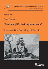 """Disdeining life, desiring leaue to die?. Spenser and the Psychology of Despair"