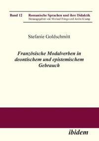 Franz sische Modalverben in Deontischem Und Epistemischem Gebrauch.