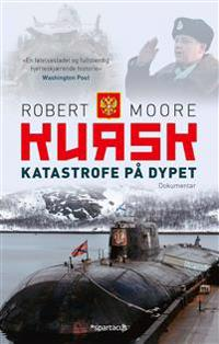 Kursk; katastrofe på dypet - Robert Moore   Inprintwriters.org