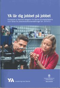 YA lär dig jobbet på jobbet. SOU 2018:81 : Slutrapport från Nationell delegation för lärande på arbetsplatserna inom ramen för yrkesintroduktionsanställningar (U 2014:07)