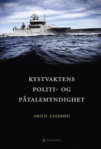 Kystvaktens politi- og påtalemyndighet - Arild Aaserød pdf epub