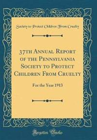 37th Annual Report of the Pennsylvania Society to Protect Children From Cruelty