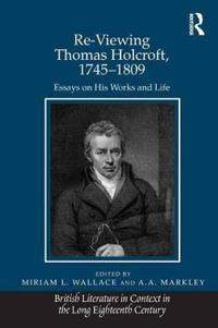 Re-Viewing Thomas Holcroft, 1745-1809