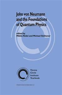 John von Neumann and the Foundations of Quantum Physics