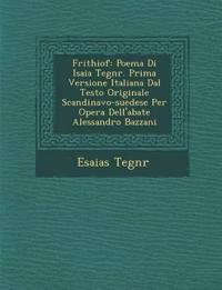 Frithiof: Poema Di Isaia Tegn¿r. Prima Versione Italiana Dal Testo Originale Scandinavo-suedese Per Opera Dell'abate Alessandro Bazzani