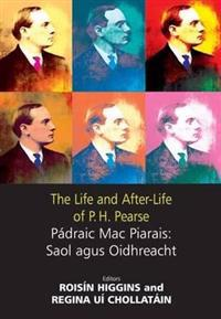 The Life and After-Life of P.H. Pearse