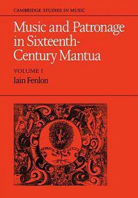 Cambridge Studies in Music Music and Patronage in Sixteenth-Century Mantua