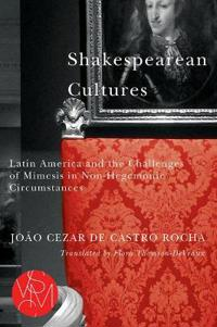 Shakespearean Cultures: Latin America and the Challenges of Mimesis in Non-Hegemonic Circumstances