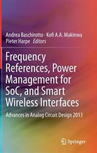 Frequency Reference, Power Management for SoC, and Smart Wireless Interfaces