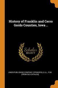 History of Franklin and Cerro Gordo Counties, Iowa ..