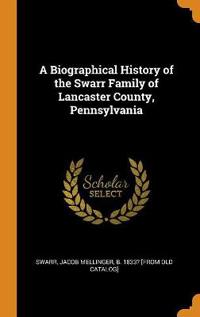 Biographical History of the Swarr Family of Lancaster County, Pennsylvania