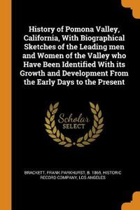 History of Pomona Valley, California, With Biographical Sketches of the Leading men and Women of the Valley who Have Been Identified With its Growth a