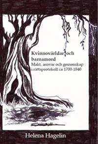 Kvinnovärldar och barnamord : makt, ansvar och gemenskap i rättsprotokoll ca 1700-1840