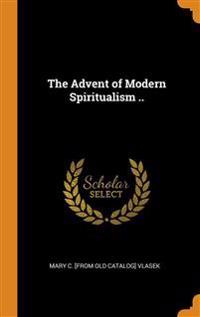 THE ADVENT OF MODERN SPIRITUALISM ..