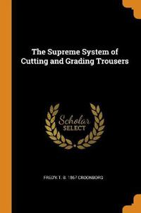 The Supreme System of Cutting and Grading Trousers